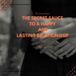The Secret Sauce To A Happy And Lasting Relationship
