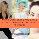 How To Embrace The Aging Process With Grace And Style