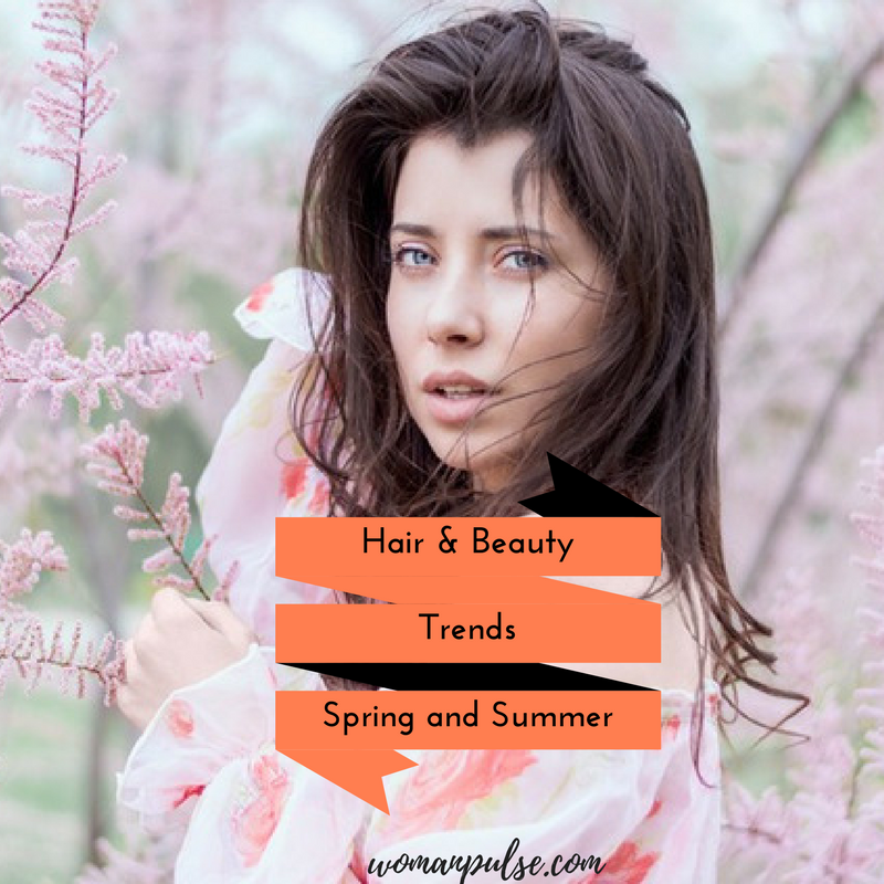 Hair and Beauty Trends For Spring And Summer