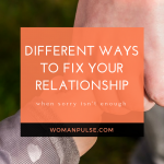 When Sorry Isn't Enough: How To Fix A Broken Relationship