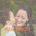Why Is Parenting So Hard? 3 Challenges Every Mom Faces