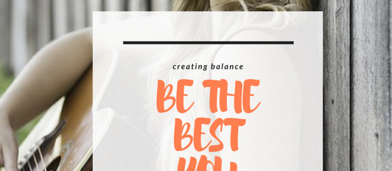 Useful Tips To Be The Best and Balanced Version of You
