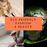 Eco- Friendly Fashion & Beauty For Worldly Thinkers