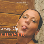 The Pros And Cons Of Growing Up Sarcastic