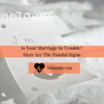 Is Your Marriage In Trouble? Here Are The Painful Signs