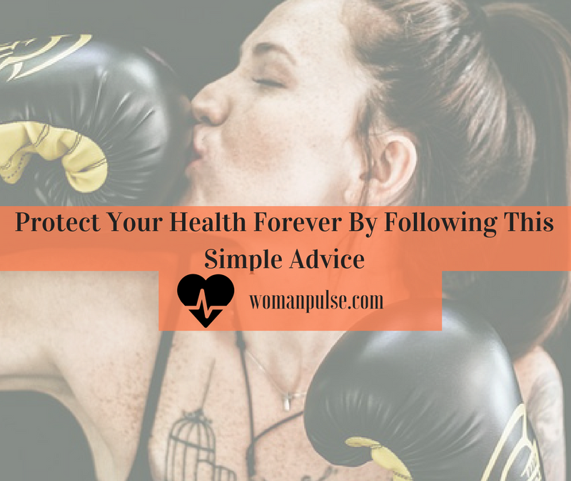 Protect Your Health Forever By Following This Simple Advice