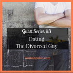 Guest Series #3: Dating The Divorced Guy