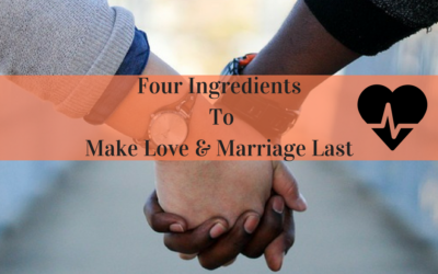 Four Ingredients To Make Love & Marriage Last