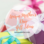 Unique Mother's Day Gift Ideas To Show Your Love