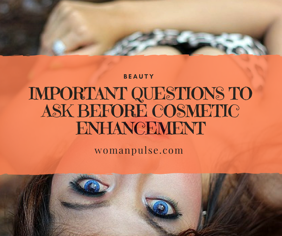 Important Questions To Ask Before Cosmetic Enhancement