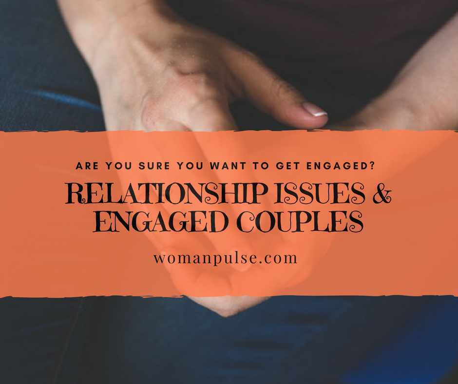 Relationship Issues Every Engaged Couple Deal With