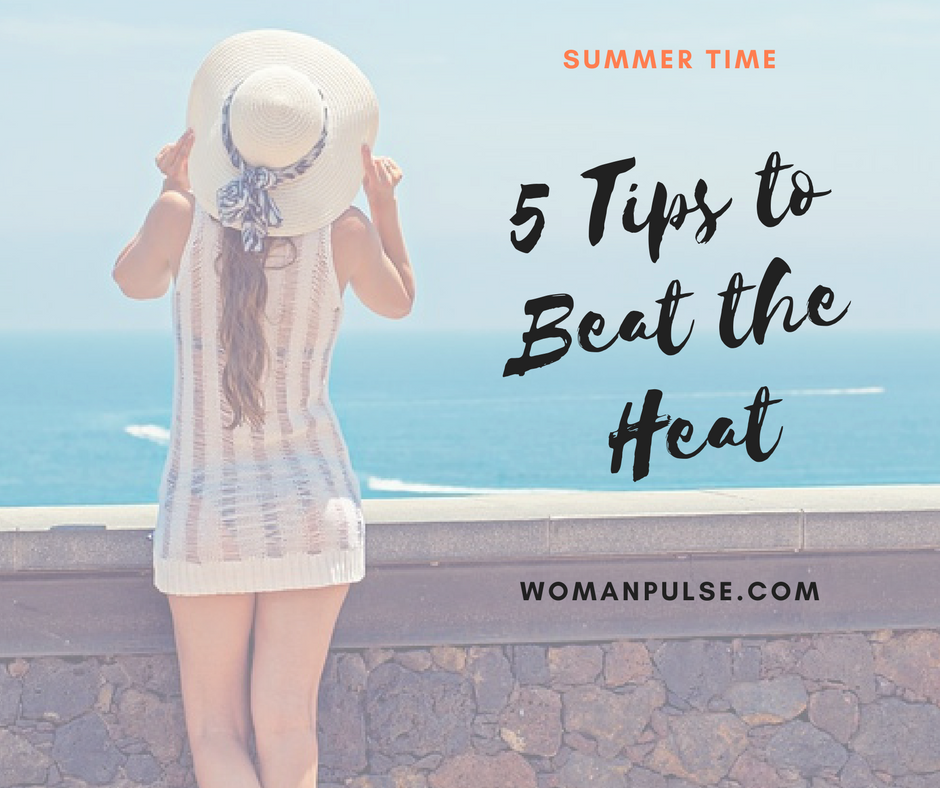 5 Amazing Tips to Beat the Summer Heat