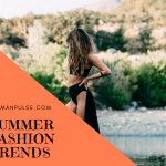 It's Time To Embrace These Summer Style Trends!