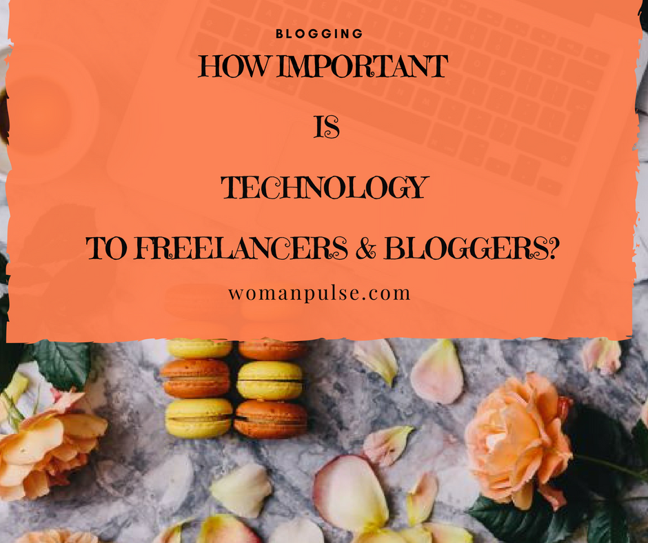 How Important Is Technology To Freelancers & Bloggers?