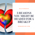Relationships: 3 Reasons You Might Be Headed For A Breakup
