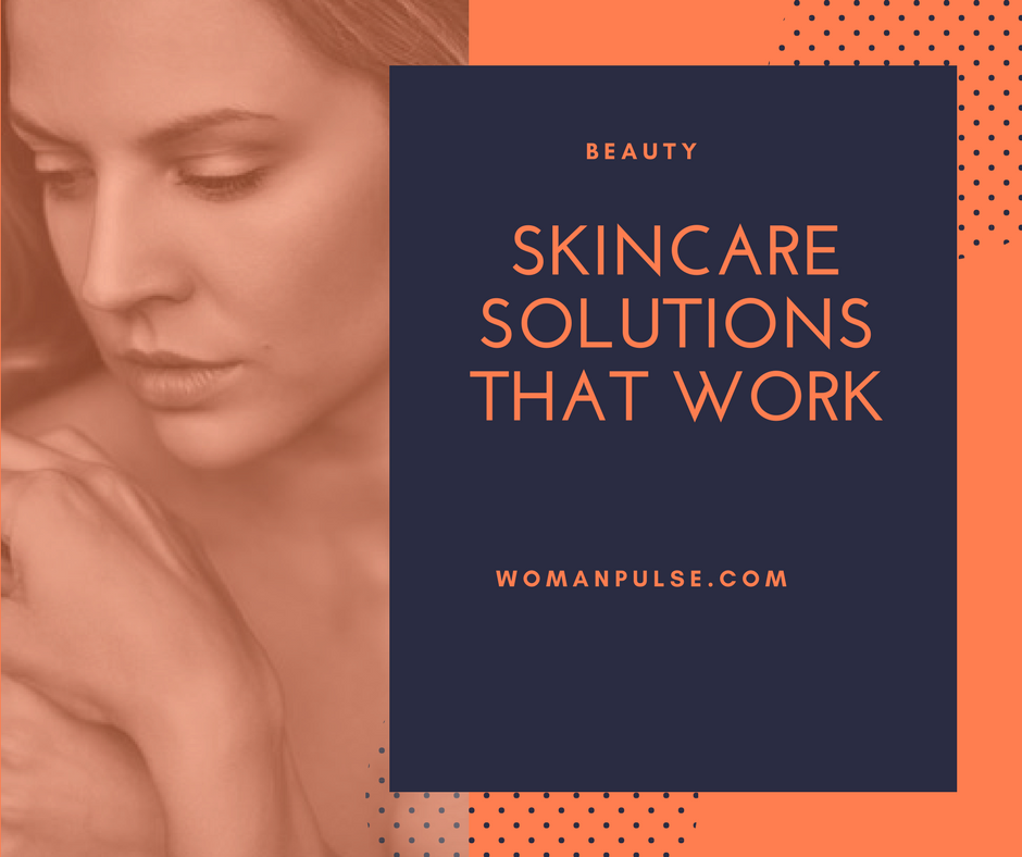 Skincare Solutions That Are Guaranteed To Work