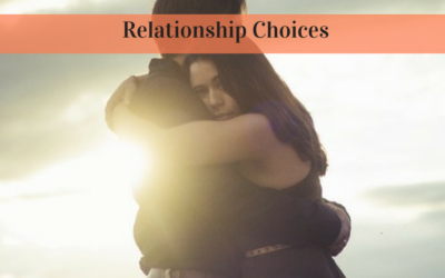 Relationship Choices: Choosing What's Right For You!
