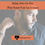 Dating Advice For Men (What Women Want You To Know)