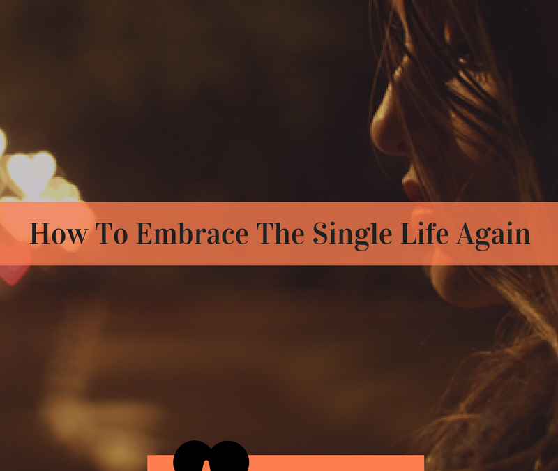 How To Embrace The Single Life Again