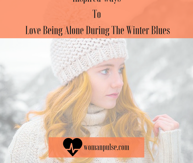 Inspired Ways To Love Being Alone During The Winter Blues