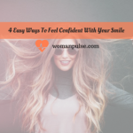 4 Easy Ways To Feel Confident With Your Smile