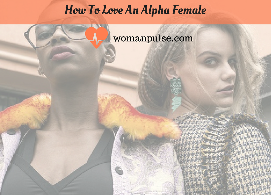 How To Love An Alpha Female: What You Need To Know