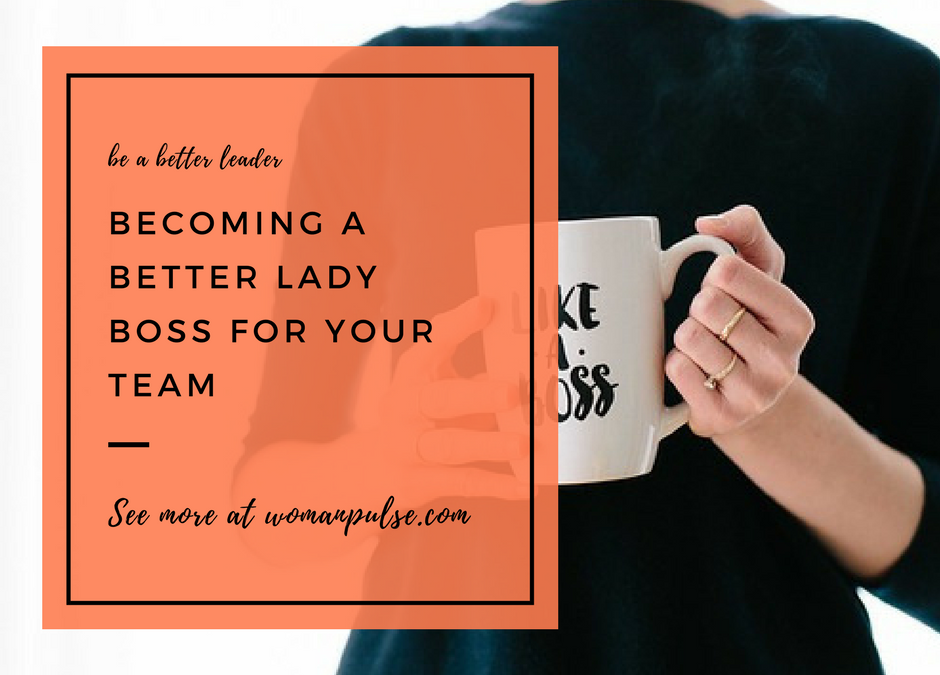 Becoming A Better Lady Boss For Your Team